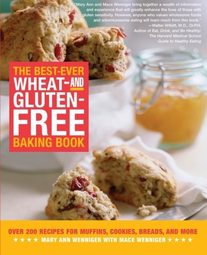 Mary Ann Wenniger The Best Ever Wheat And Gluten Free Baking Book Over 200 Recipes For Muffins Cookies Breads An