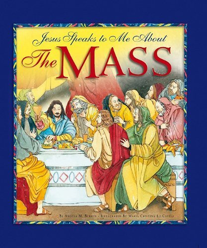 Angela M. Burrin Jesus Speaks To Me About The Mass