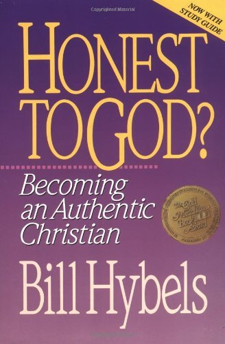 Bill Hybels Honest To God? Becoming An Authentic Christian