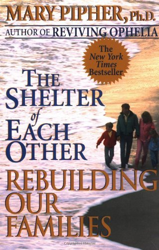 Mary Pipher The Shelter Of Each Other Rebuilding Our Families
