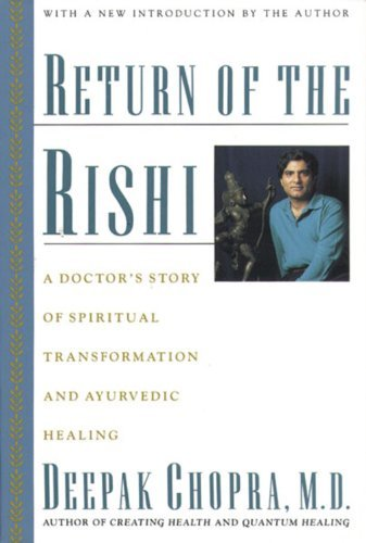 Deepak Chopra Return Of The Rishi A Doctor's Story Of Spiritual Transformation And