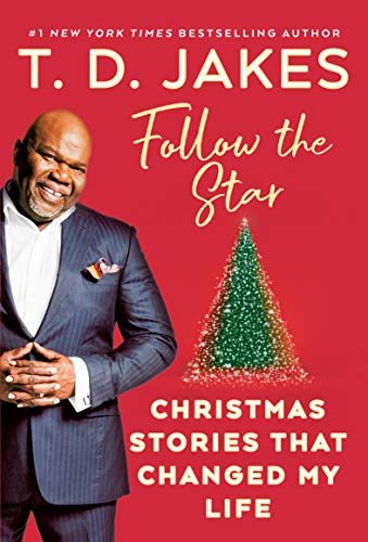 T. D. Jakes Follow The Star Christmas Stories That Changed My Life