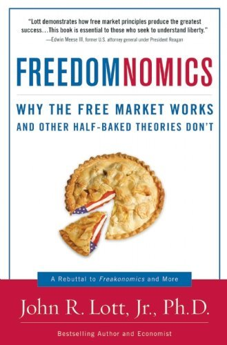Lott John R. Jr. Freedomnomics Why The Free Market Works And Other Half Baked Th