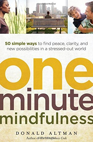 Donald Altman One Minute Mindfulness 50 Simple Ways To Find Peace Clarity And New Po