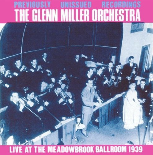 Glenn Miller Live At The Meadowbrook Ballro
