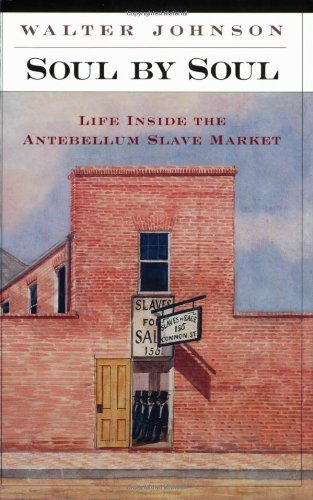 Walter Johnson Soul By Soul Life Inside The Antebellum Slave Market Revised