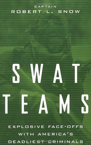 Robert L. Snow Swat Teams Explosive Face Offs With America's Deadliest Crim Revised
