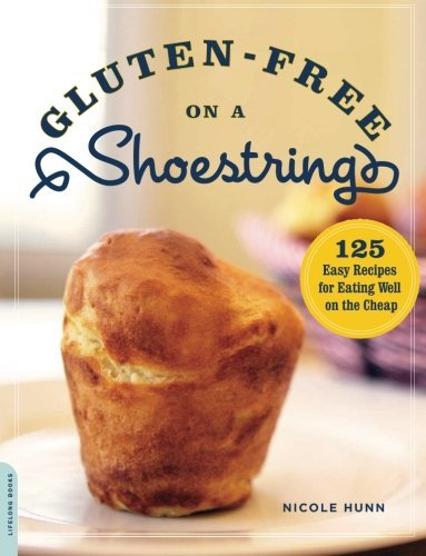 Nicole Hunn Gluten Free On A Shoestring 125 Easy Recipes For Eating Well On The Cheap