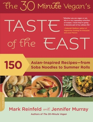 Mark Reinfeld The 30 Minute Vegan's Taste Of The East 150 Asian Inspired Recipes From Soba Noodles To S
