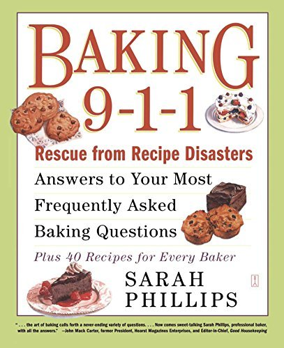 Sarah Phillips Baking 9 1 1 Rescue From Recipe Disasters; Answers To Your Mos Original