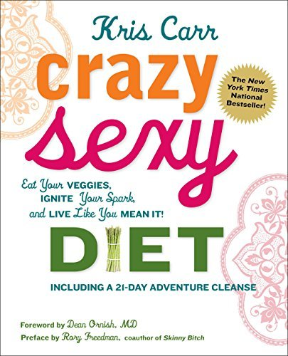 Kris Carr Crazy Sexy Diet Eat Your Veggies Ignite Your Spark And Live Lik