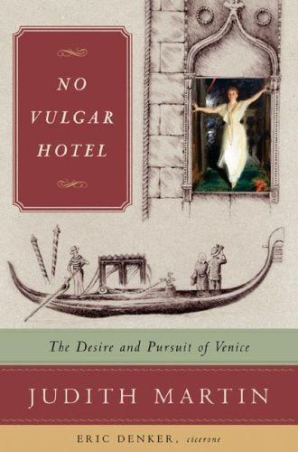 Judith Martin No Vulgar Hotel The Desire And Pursuit Of Venice