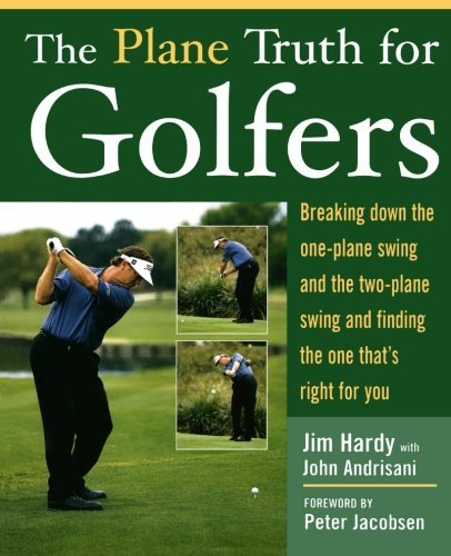 Jim Hardy The Plane Truth For Golfers Breaking Down The One Plane Swing And The Two Pla