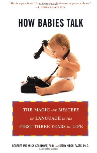 Roberta Michnick Golinkoff How Babies Talk The Magic And Mystery Of Language In The First Th