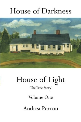 Andrea Perron House Of Darkness House Of Light The True Story Volume One
