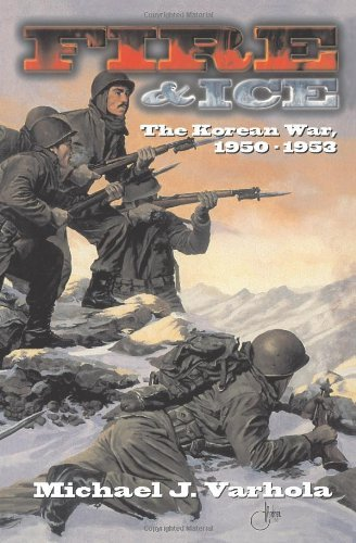 Michael Varhola Fire And Ice The Korean War 1950 53
