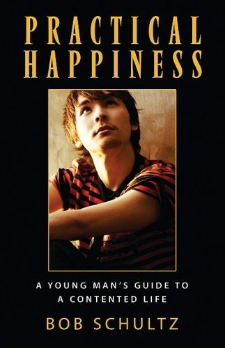 Bob Schultz Practical Happiness A Young Man's Guide To A Contented Life