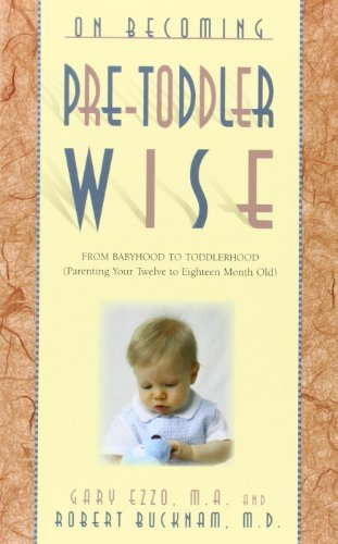 Gary Ezzo On Becoming Pre Toddlerwise From Babyhood To Toddlerhood (parenting Your Twel