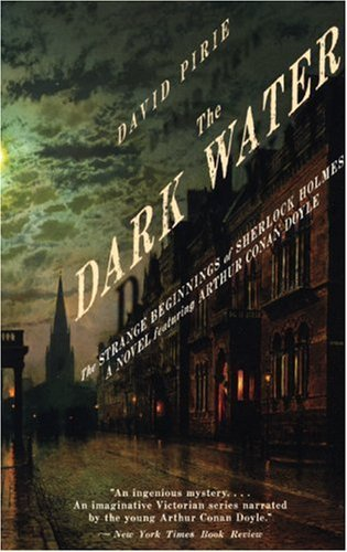 David Pirie The Dark Water The Strange Beginnings Of Sherlock Holmes
