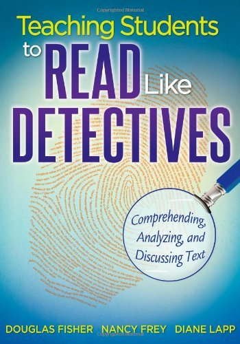 Douglas Fisher Teaching Students To Read Like Detectives Comprehending Analyzing And Discussing Text