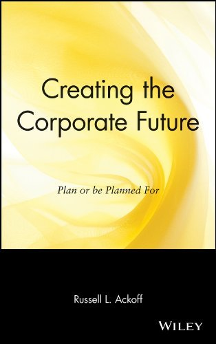 Russell Lincoln Ackoff Creating The Corporate Future Plan Or Be Planned For