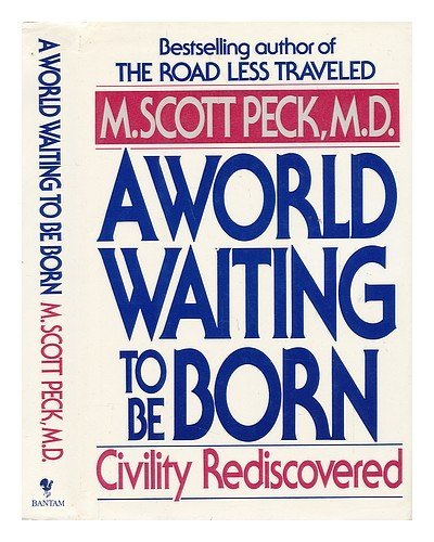 M. Scott Peck A World Waiting To Be Born Civility Rediscovered