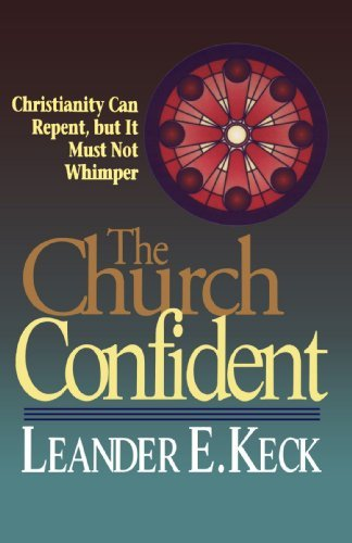 Leander E. Keck The Church Confident Christianity Can Repent But It Must Not Whimper
