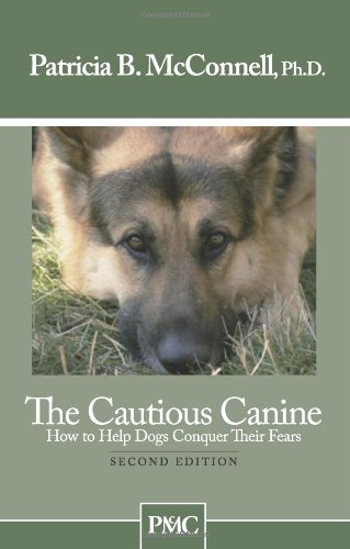 Patricia B. Mcconnell The Cautious Canine How To Help Dogs Conquer Their Fears 0002 Edition;