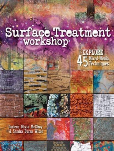 Darlene Olivia Mcelroy Surface Treatment Workshop Explore 45 Mixed Media Techniques