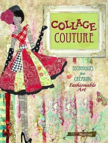 Julie Nutting Collage Couture Techniques For Creating Fashionable Art