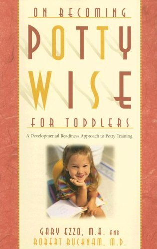 Gary Ezzo On Becoming Potty Wise For Toddlers A Developmental Readiness Approach To Potty Train