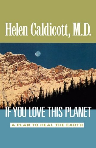 Helen Caldicott If You Love This Planet A Plan To Heal The Earth
