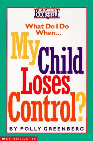 Polly Greenberg My Child Loses Control?