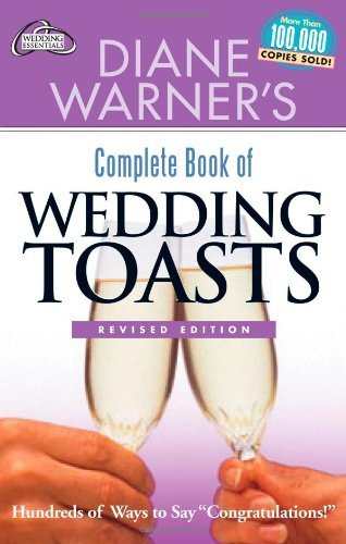 "Diane Warner Diane Warner's Complete Book Of Wedding Toasts Hundreds Of Ways To Say ""congratulations! Revised"