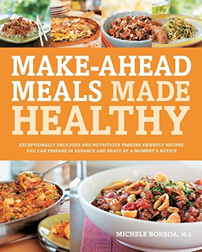 Michele Borboa Make Ahead Meals Made Healthy Exceptionally Delicious And Nutritious Freezer Fr
