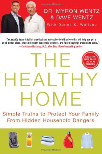 Myron Wentz The Healthy Home Simple Truths To Protect Your Family From Hidden
