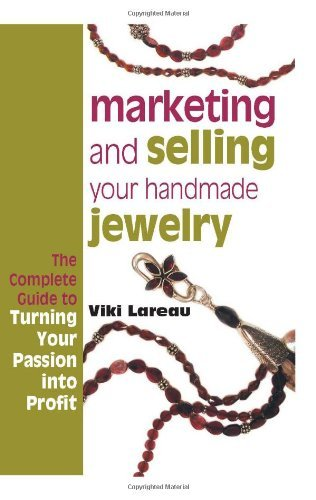 Viki Lareau Marketing And Selling Your Handmade Jewelry The Complete Guide To Turning Your Passion Into P