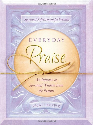 Vicki J. Kuyper Everyday Praise An Infusion Of Spiritual Wisdom From The Psalms