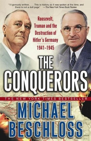 Michael R. Beschloss The Conquerors Roosevelt Truman And The Destruction Of Hitler's