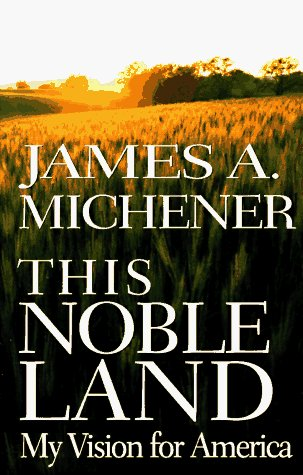 James A. Michener This Noble Land My Vision For America