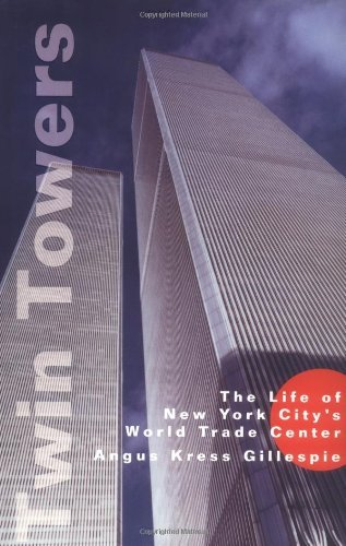 Angus Kress Gillespie Twin Towers The Life Of New York City's World Tra