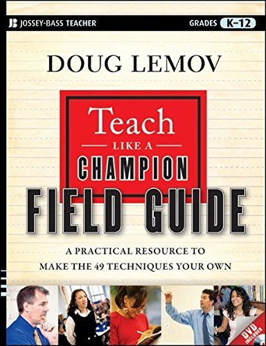 Doug Lemov Teach Like A Champion Field Guide A Practical Resource To Make The 49 Techniques Yo