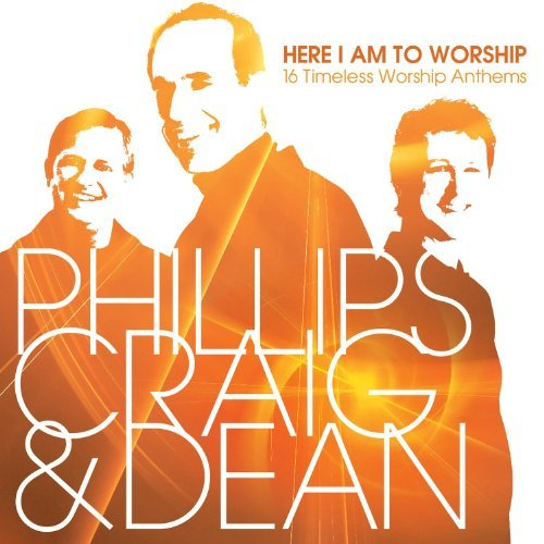 Phillips Craig Dean Here I Am To Worship 16 Timel