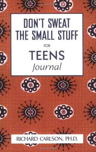 Richard Carlson Don't Sweat The Small Stuff For Teens Journal