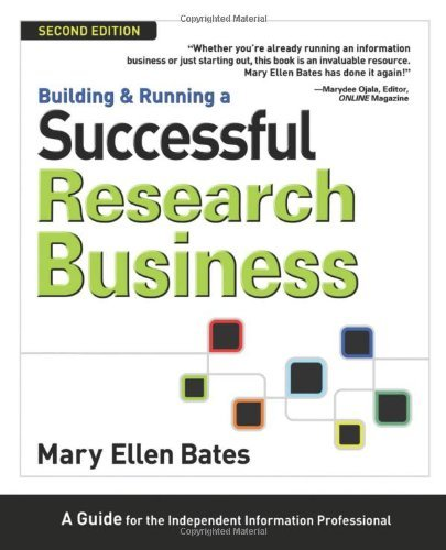 Mary Ellen Bates Building & Running A Successful Research Business A Guide For The Independent Information Professio 0002 Edition;