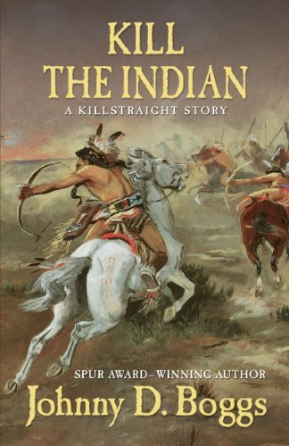 Johnny D. Boggs Kill The Indian A Killstraight Story
