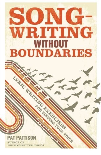 Pat Pattison Songwriting Without Boundaries Lyric Writing Exercises For Finding Your Voice