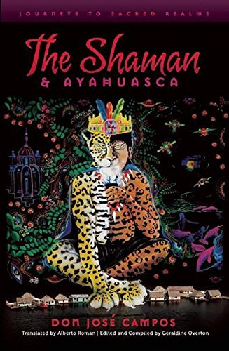 Don Jose Campos The Shaman & Ayahuasca Journeys To Sacred Realms