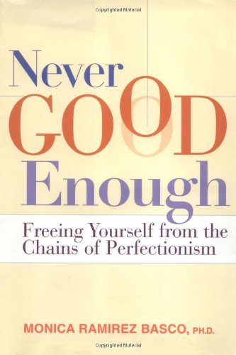 Monica Ramirez Basco Never Good Enough Freeing Yourself From The Chains Of Perfectionism