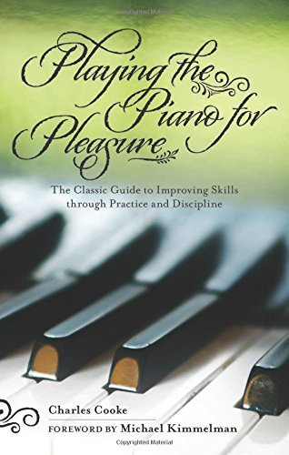 Charles Cooke Playing The Piano For Pleasure The Classic Guide To Improving Skills Through Pra
